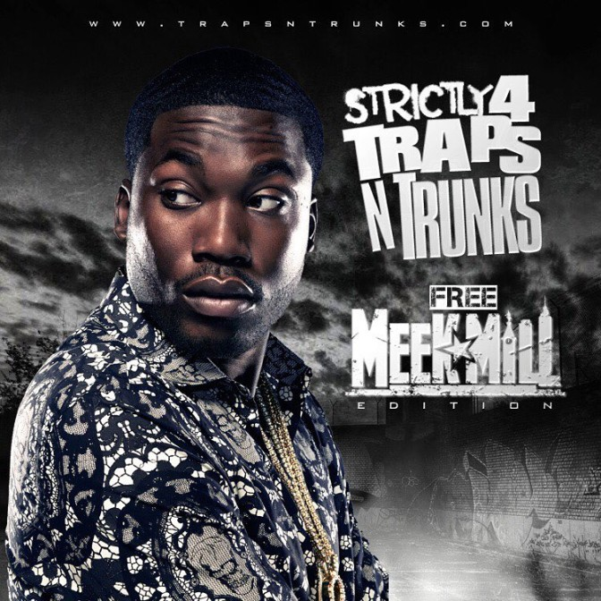 Strictly 4 The Traps N Trunks (Free Meek Mill Edition) [Mixtape]