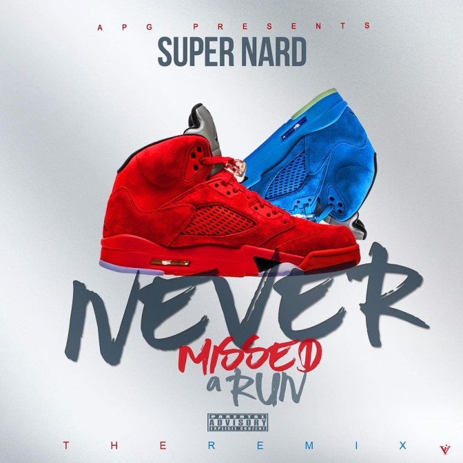 Super Nard Ft. D-Aye & Rubberband OG – Never Missed A Run (Remix)