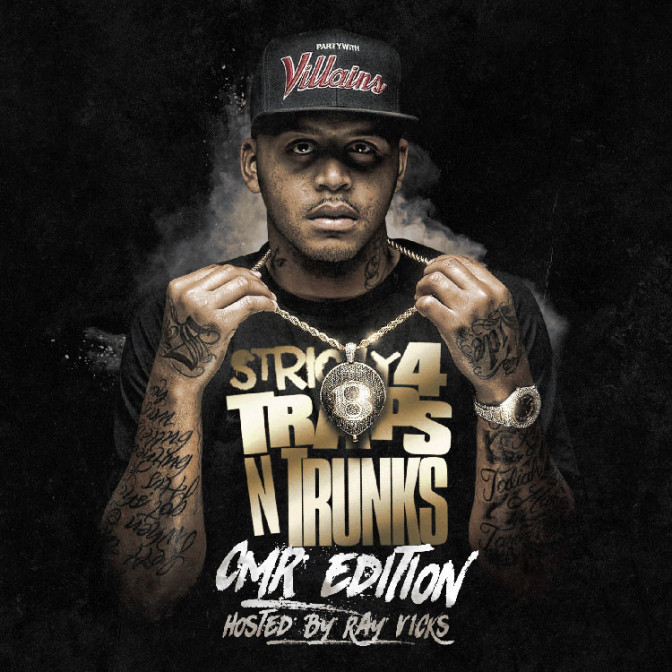 Strictly 4 The Traps N Trunks (CMR Edition) (Hosted By Ray Vicks) [Mixtape]