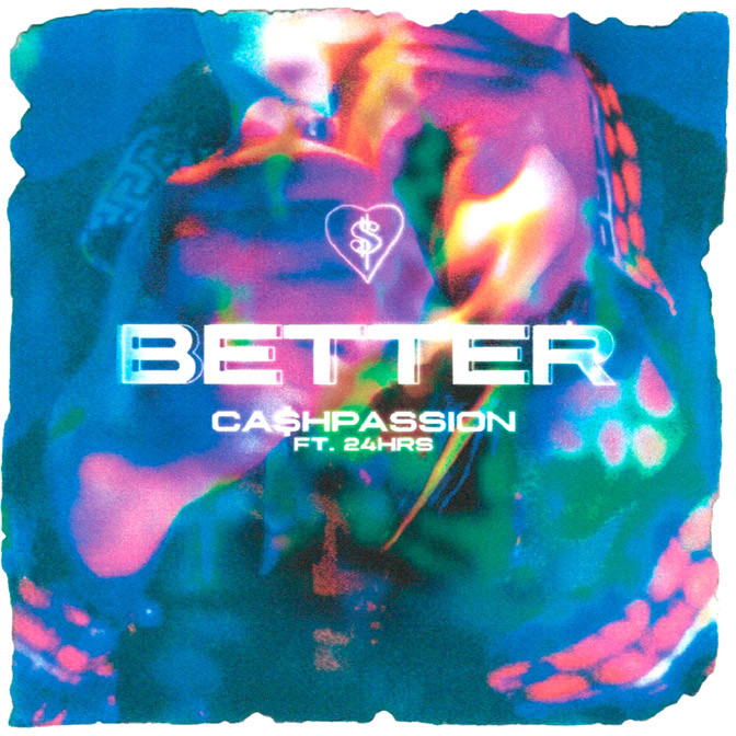 CA$HPASSION Ft. 24hrs – Better