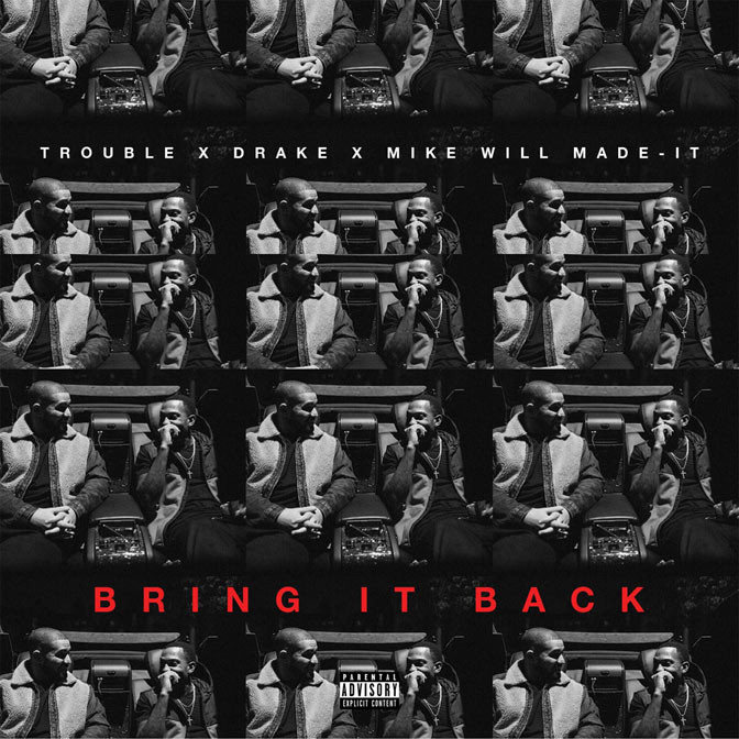 Trouble Ft. Drake – Bring It Back