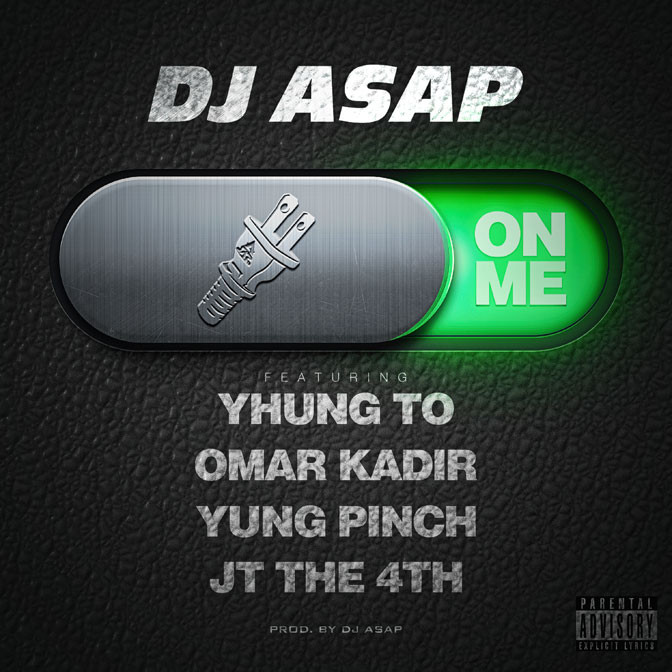 DJ ASAP Ft. Yhung T.O., Yung Pinch, Omar Kadir & JT The 4th – On Me