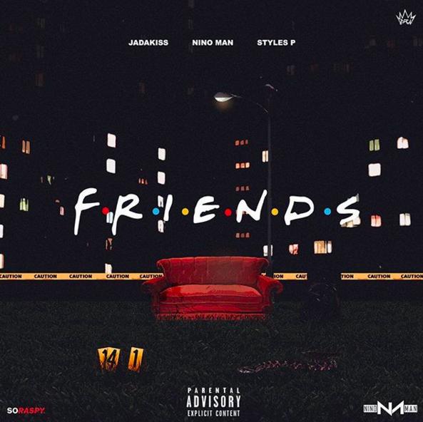 Jadakiss x Nino Man x Styles P – Friends
