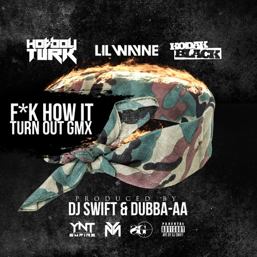 Hot Boy Turk Ft. Lil Wayne & Kodak Black – Fuck How It Turn Out (Remix)