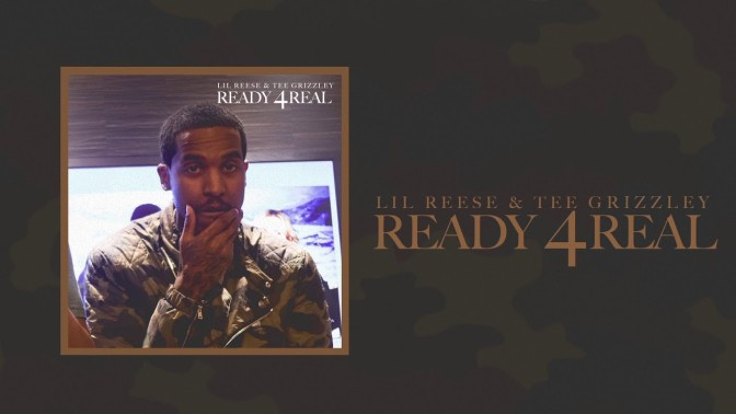 Lil Reese & Tee Grizzley – Ready 4Real
