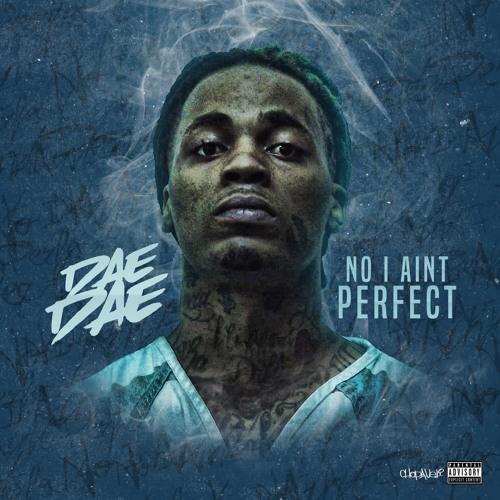 Dae Dae – No I Ain't Perfect