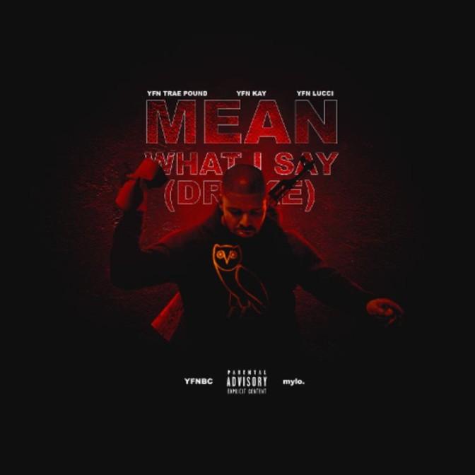 YFN Traepound Ft. YFN Lucci & YFN Kay – Mean What I Say (Drake)