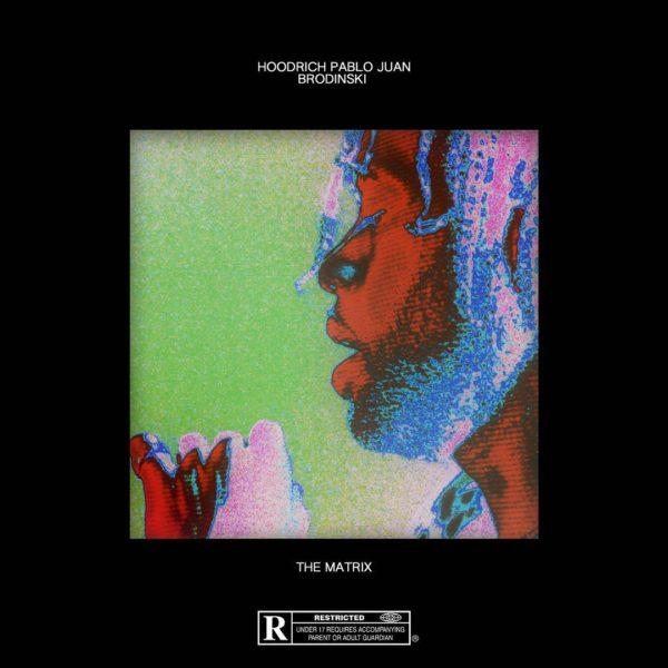Hoodrich Pablo Juan x Brodinski – The Matrix [EP Stream]