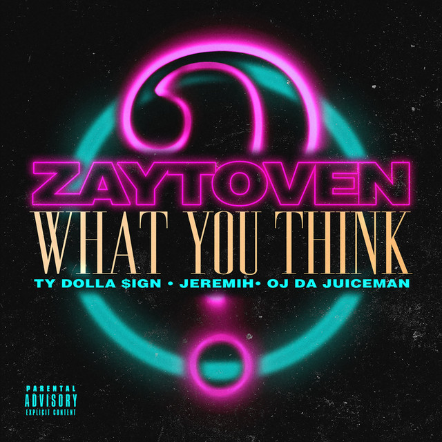 Zaytoven Ft. Ty Dolla Sign, Jeremih & OJ Da Juiceman – What You Think