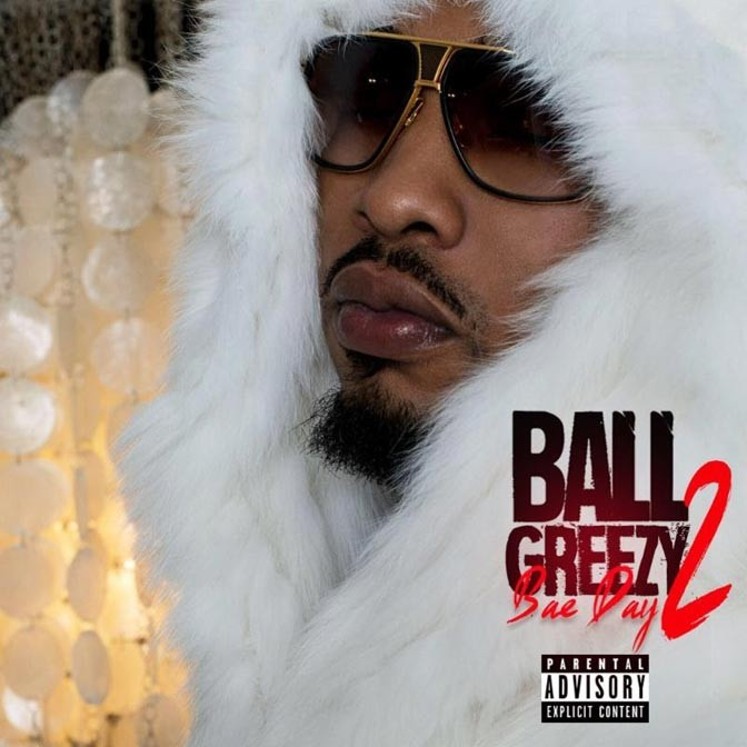 Ball Greezy – Bae Day 2 [Album Stream]