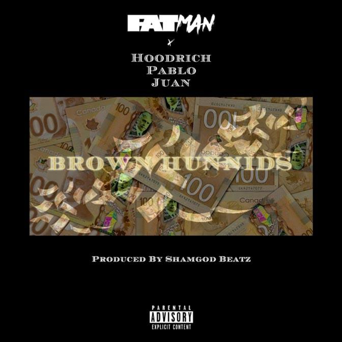 Fatman Ft. Hoodrich Pablo Juan – Brown Hunnids