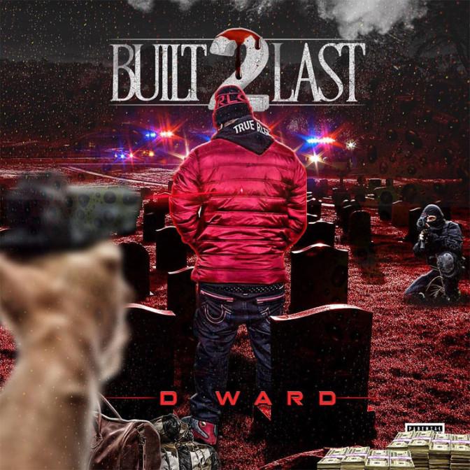 D Ward – Built 2 Last [Mixtape]