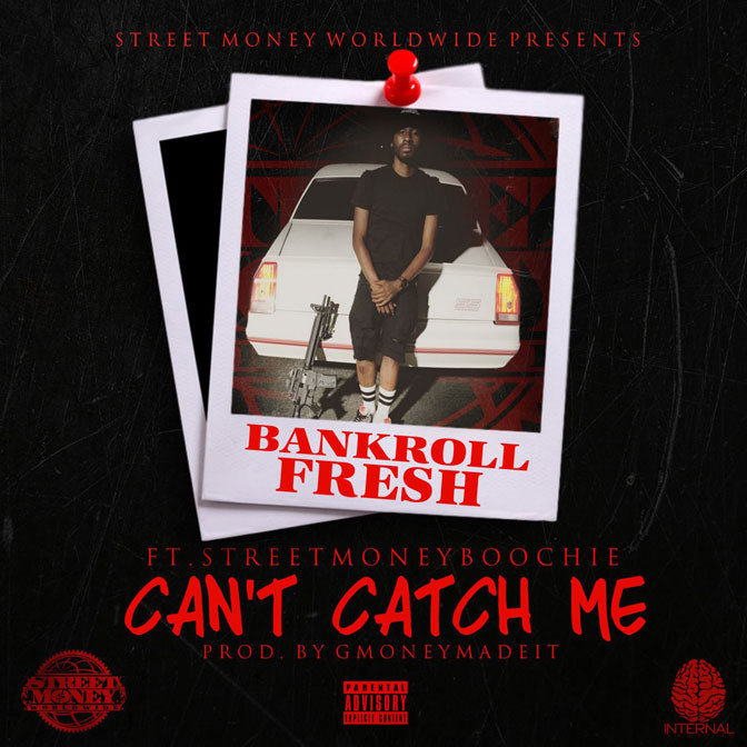 Bankroll Fresh Ft. Street Money Boochie – Can't Catch Me