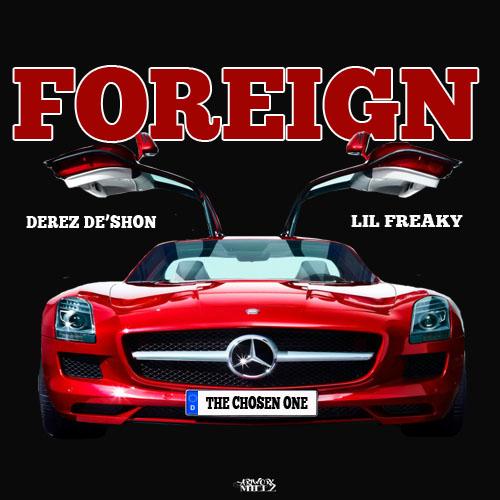 Lil Freaky Ft. Derez De'Shon – Foreign