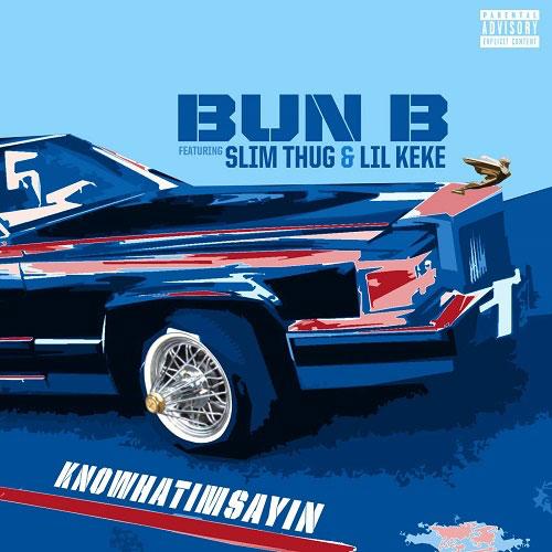 Bun B Ft. Slim Thug & Lil Keke – Know What I'm Sayin