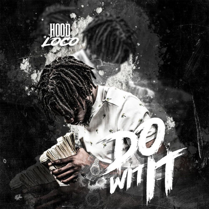 Hood Loco – Do Wit It