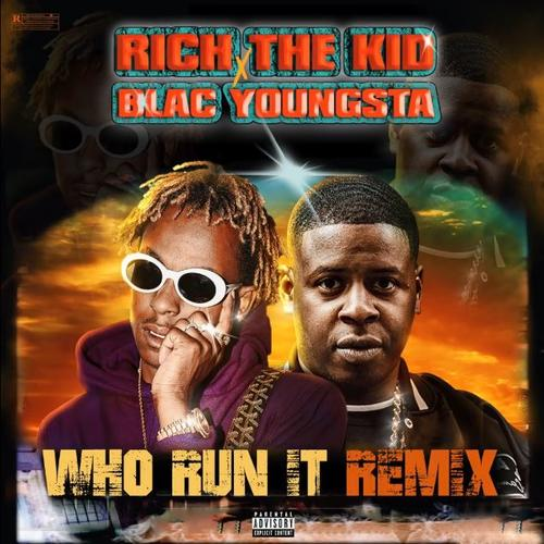 Rich The Kid & Blac Youngsta – Who Run It (Remix)