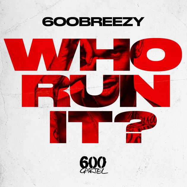 600 Breezy – Who Run It (Freestyle)