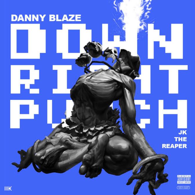 Danny Blaze Ft. JK The Reaper – Down, Right, Punch