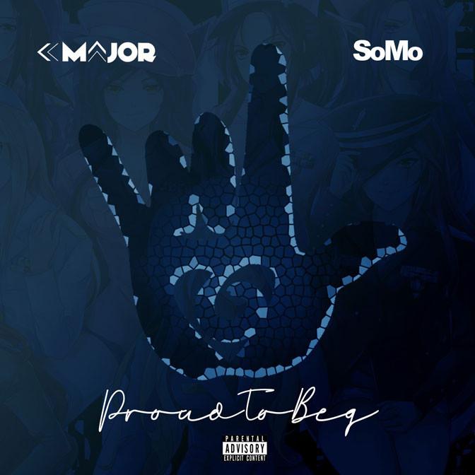 K-Major Ft. SoMo – Proud To Beg
