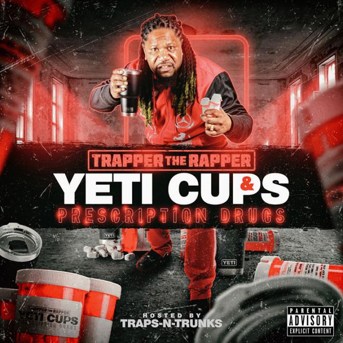 Trapper The Rapper – Yeti Cups & Prescription Drugs [Mixtape]