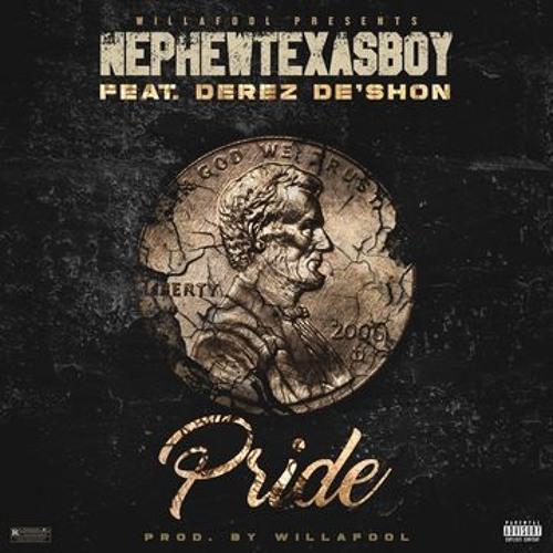 Will A Fool Ft. Derez De'shon & Nephew Texasboy – Pride