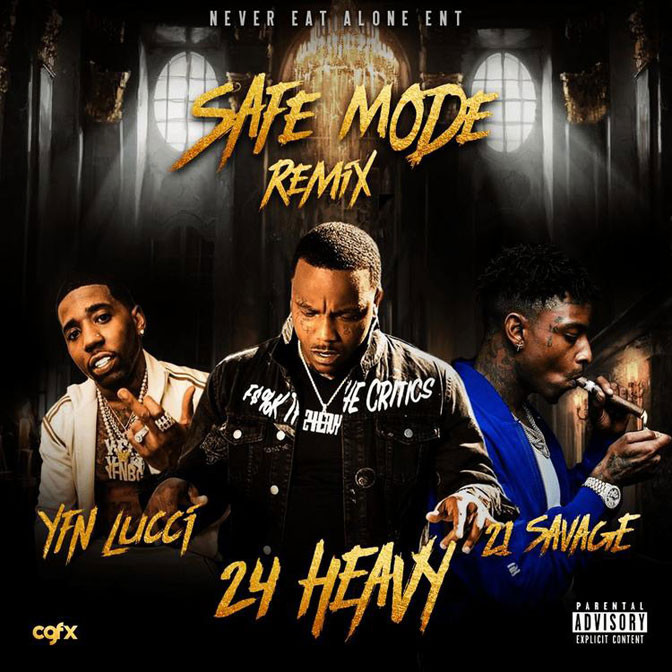 24 Heavy Ft. YFN Lucci & 21 Savage – Safe Mode (Remix)