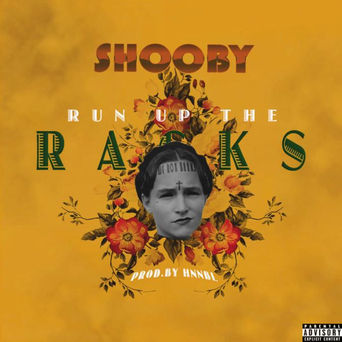 Shooby – Run Up The Racks