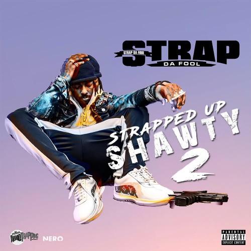 Strap Da Fool – Strapped Up Shawty 2 [Mixtape]
