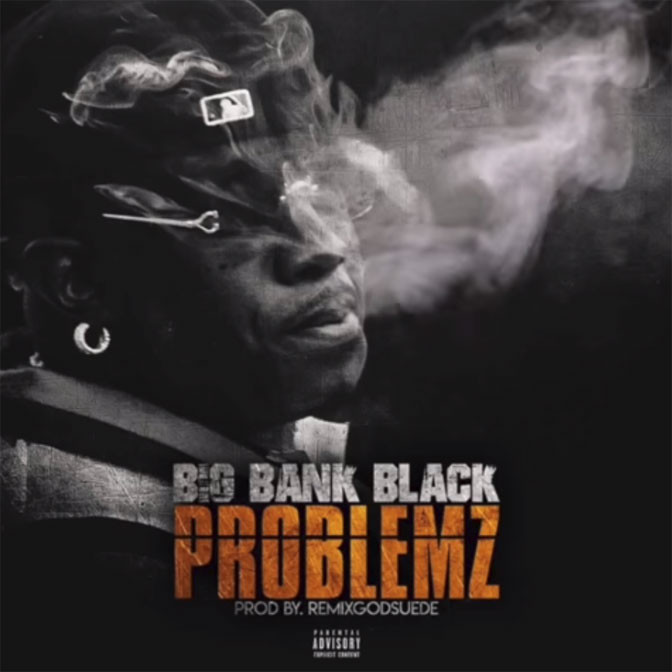 Big Bank Black – Problemz