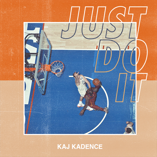 Kaj Kadence – Just Do It