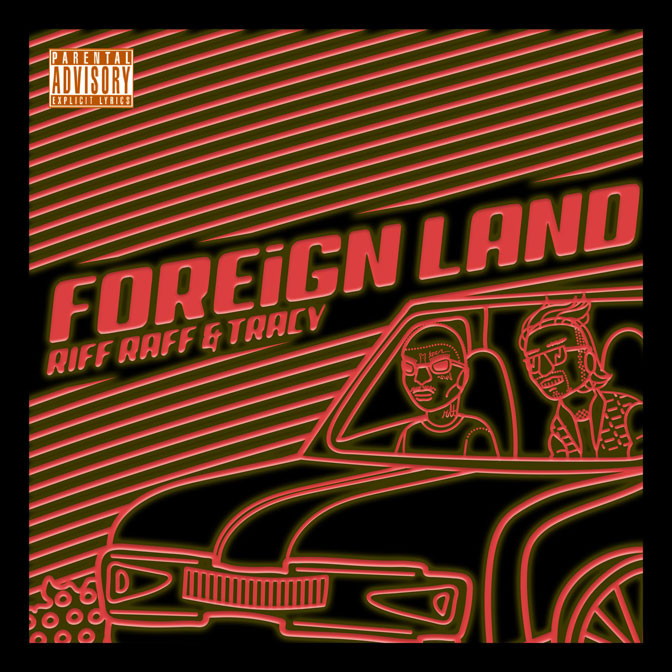 RiFF RaFF Ft. Lil Tracy – Foreign Land