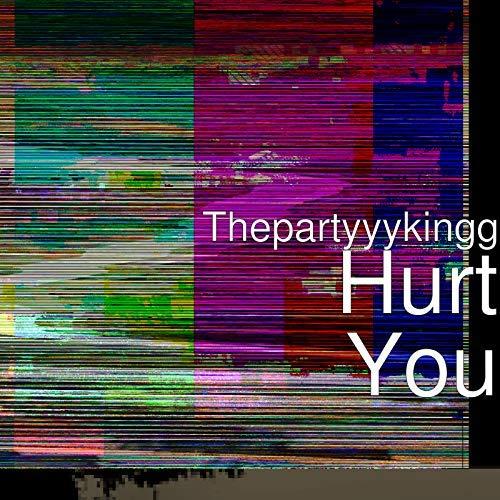 Thepartyyykingg – Hurt You
