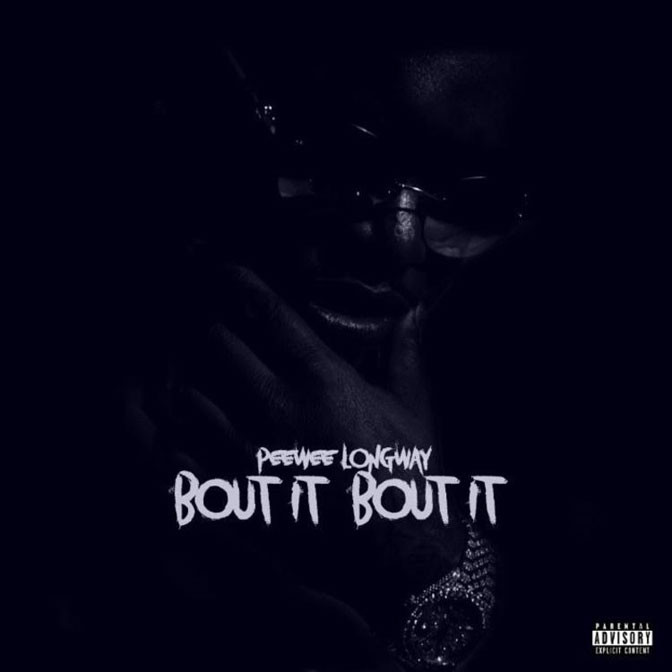 Peewee Longway – Bout It Bout It