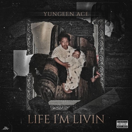 Yungeen Ace – Life I'm Livin [Mixtape]