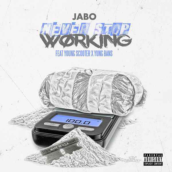 Jabo Ft. Young Scooter & Yung Bans – Never Stop Working