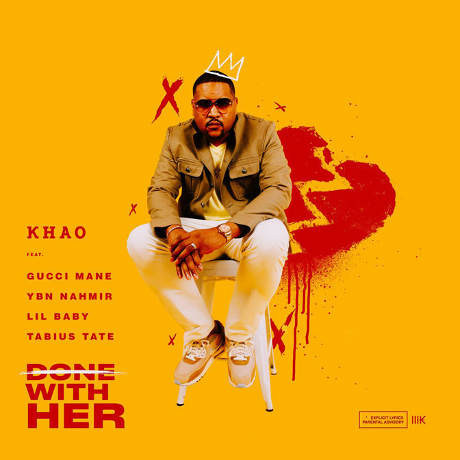 Khao Ft. Gucci Mane, Lil Baby, YBN Nahmir & Tabius Tate – Done With Her