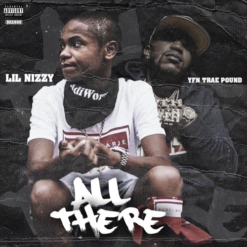 Lil Nizzy Ft. YFN Trae Pound – All There